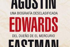 Agustín Edwards Eastman: Una biografía desclasificada del dueño de El Mercurio